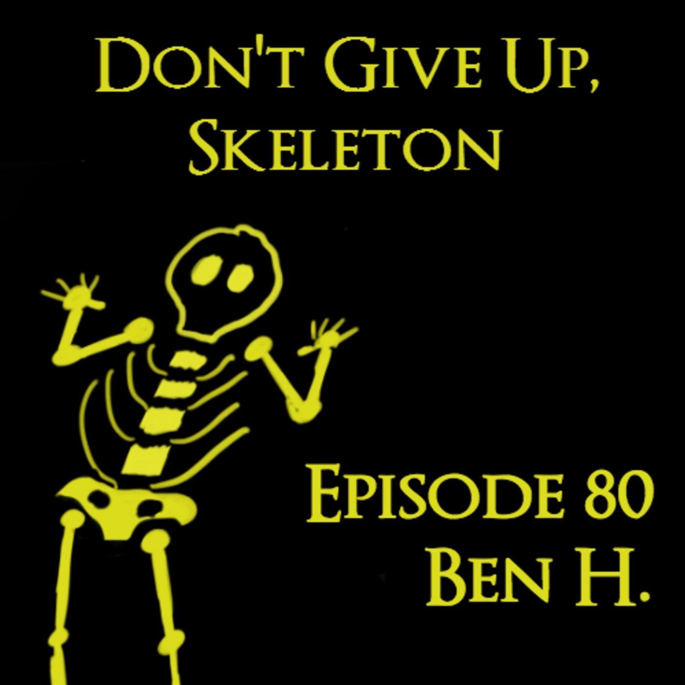 Don't Give Up Skeleton: A Dark Souls and Bloodborne Podcast 80: Ben H.