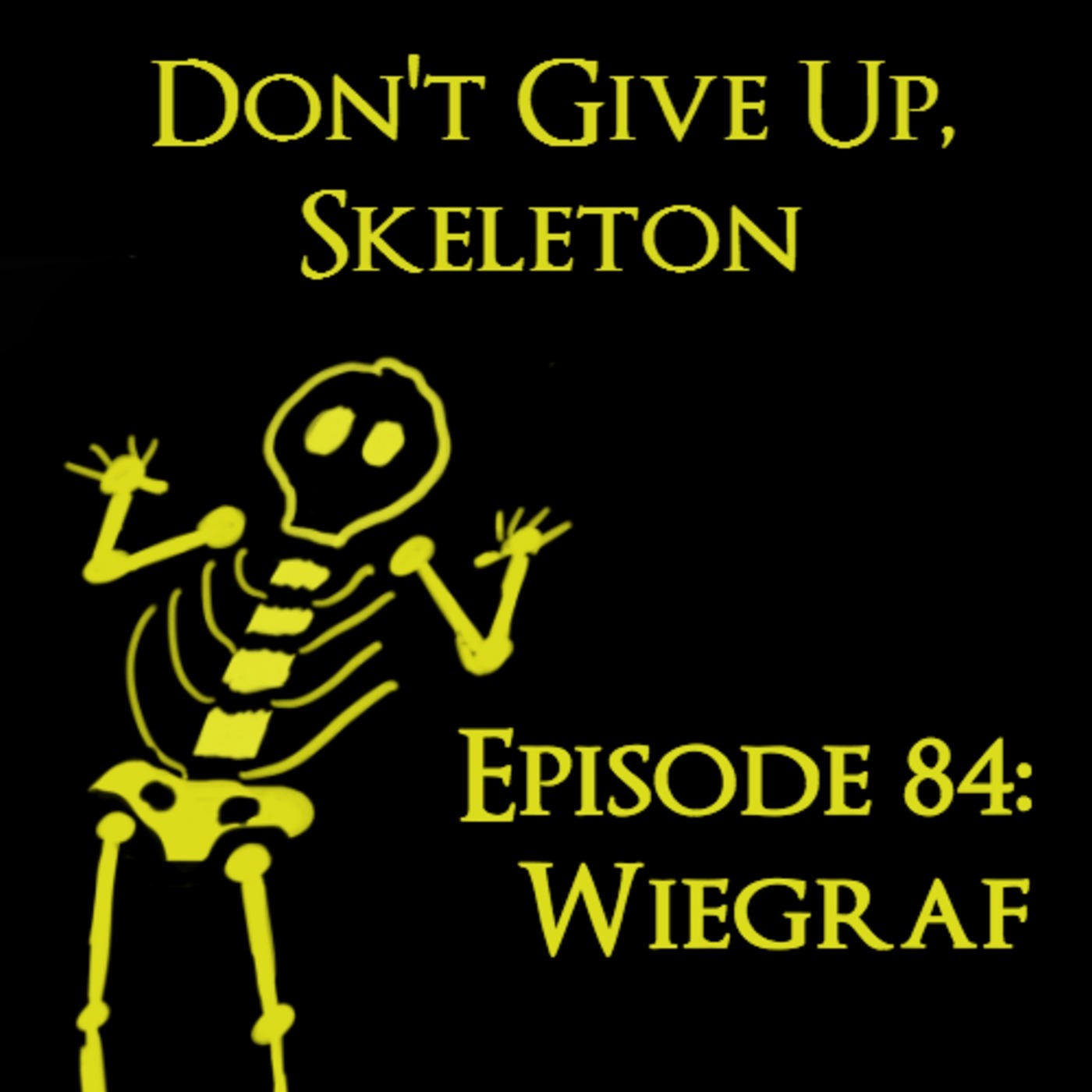 Don't Give Up Skeleton: A Dark Souls and Bloodborne Podcast 84: Wiegraf