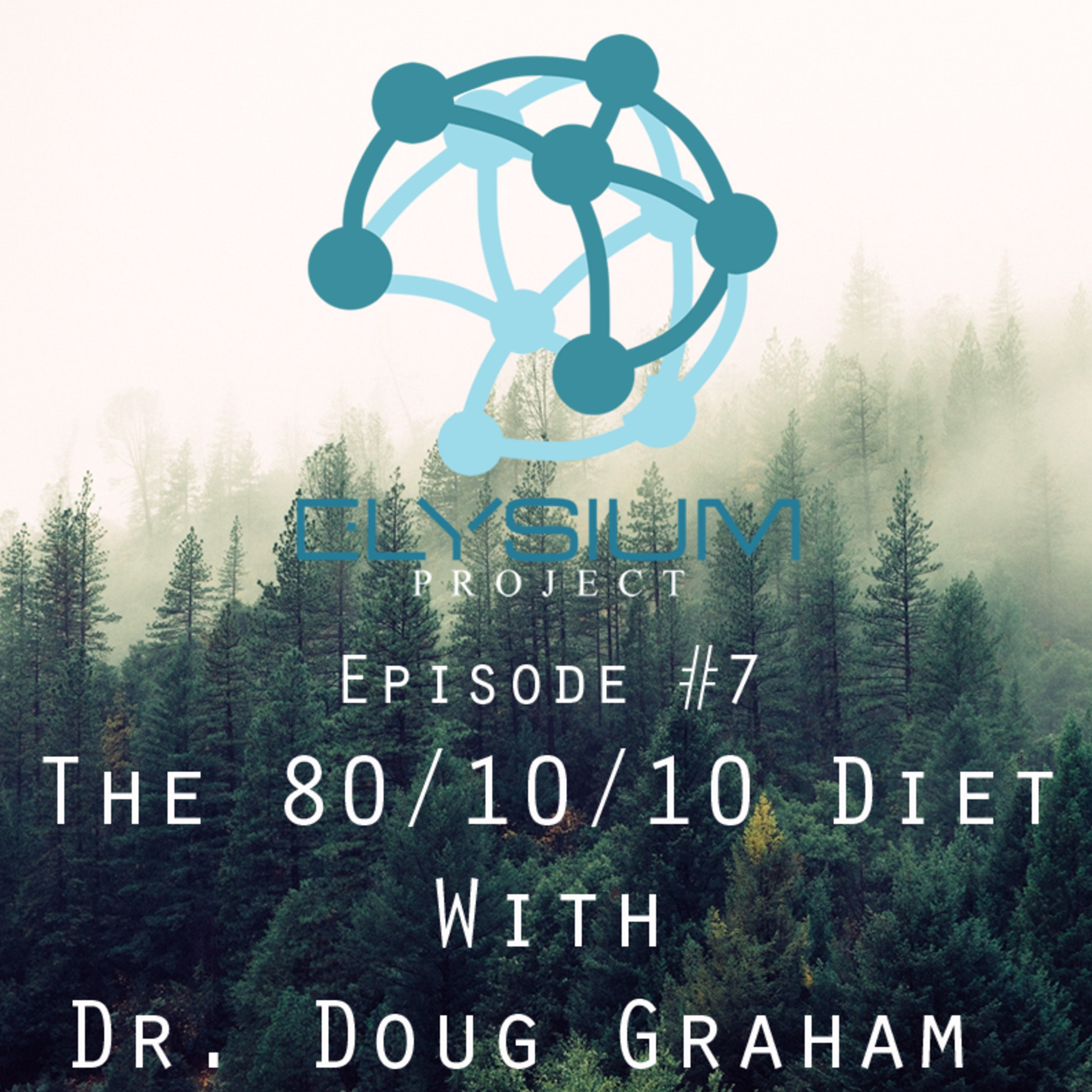 Episode 7: The 80/10/10 Diet with Dr. Doug Graham
