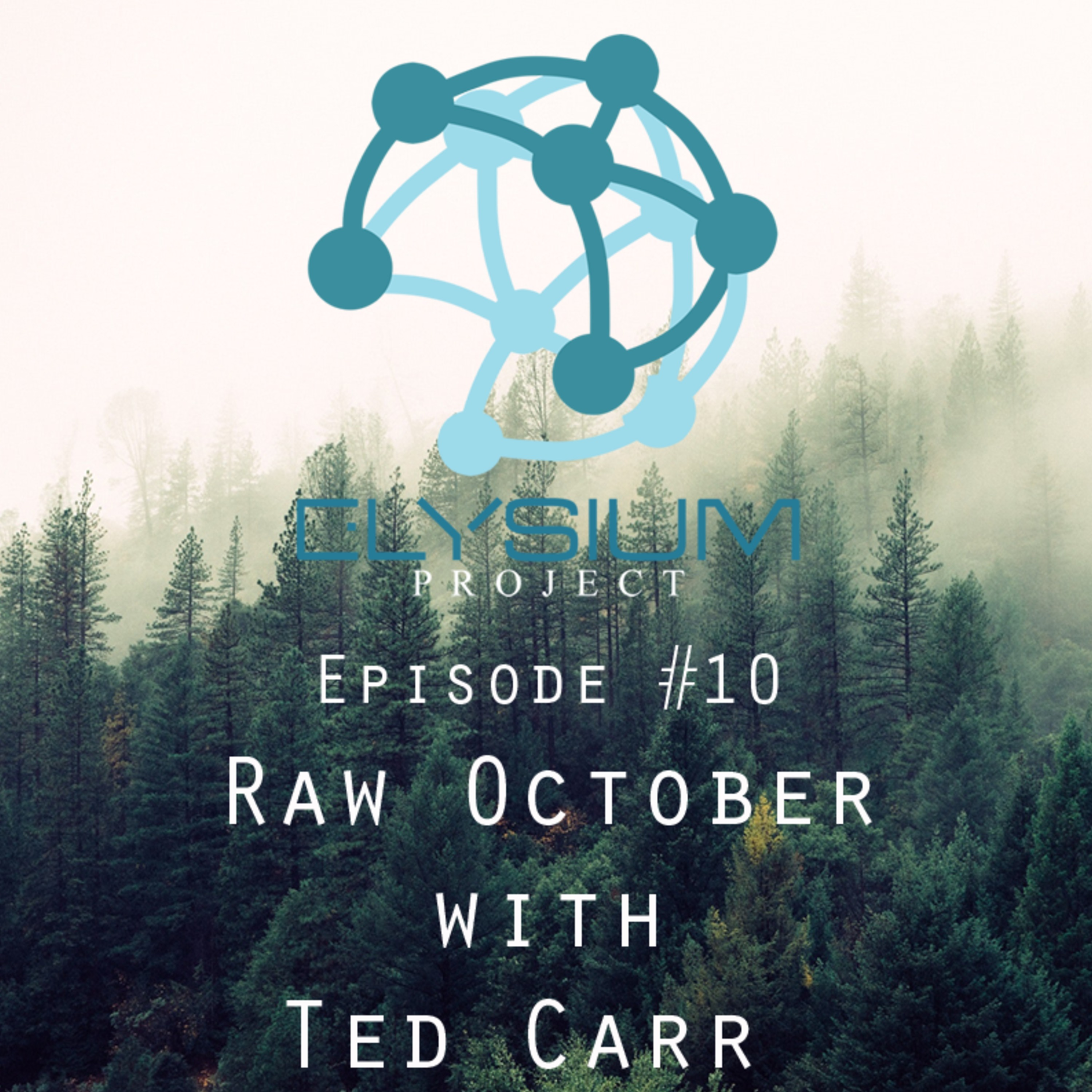 Episode 10: Raw October with Ted Carr