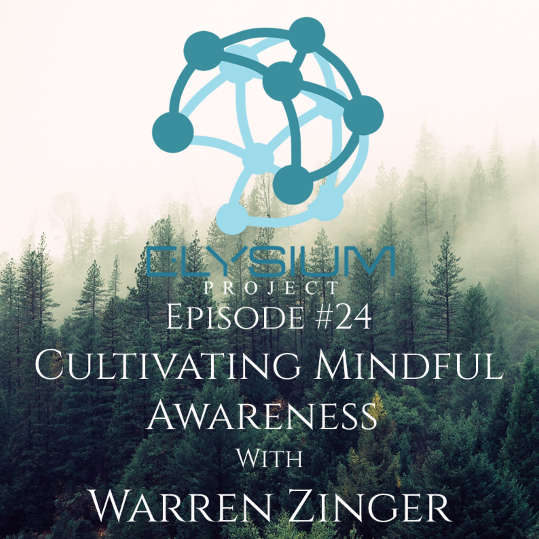 Episode 24: Cultivating Mindful Awareness with Warren Zinger