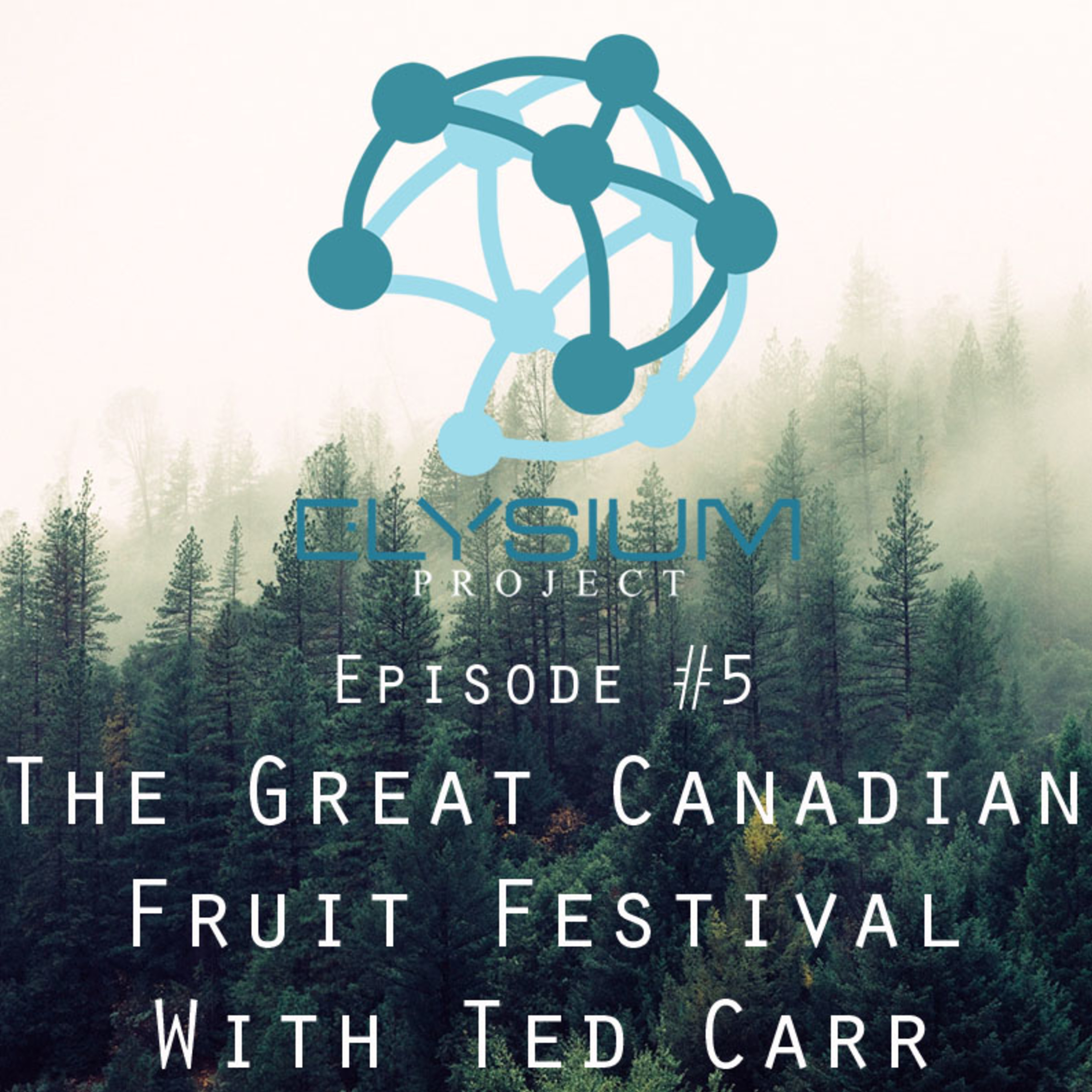 Episode 5: The Great Canadian Fruit Festival with Ted Carr