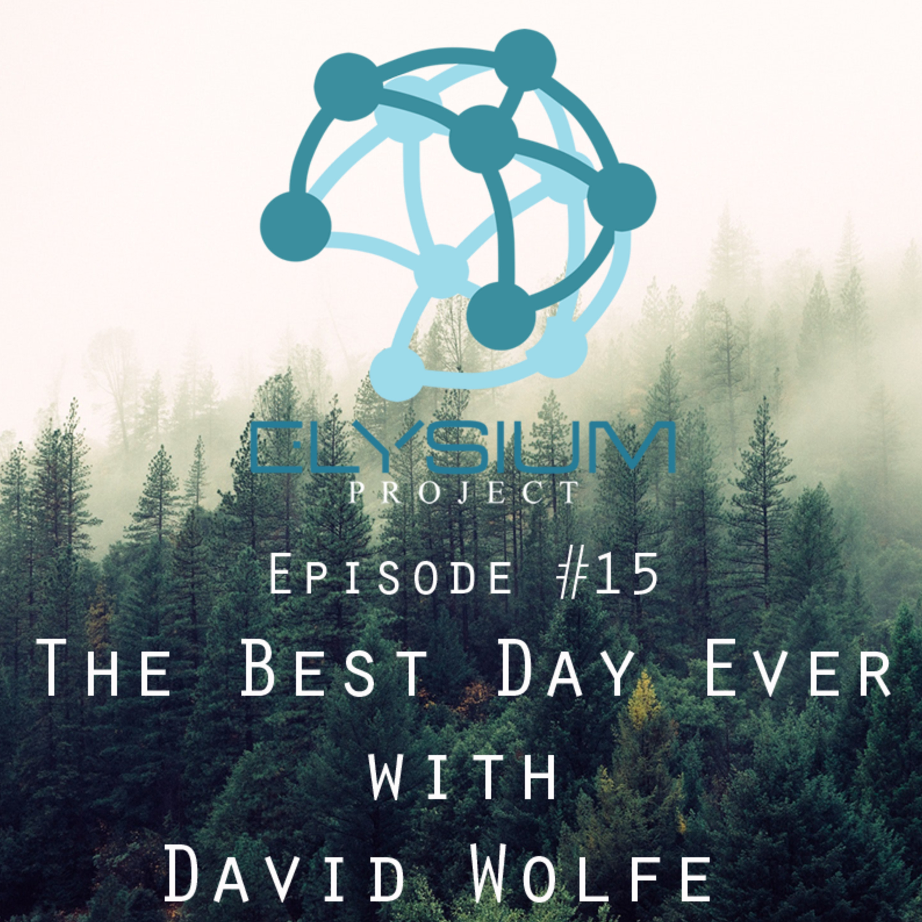 Episode 15: The Best Day Ever with David Wolfe
