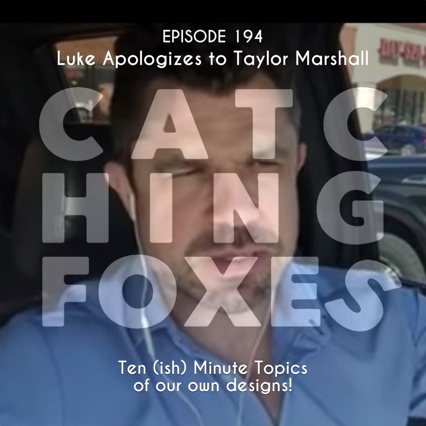 Catching Foxes: Luke Apologizes to Taylor Marshall