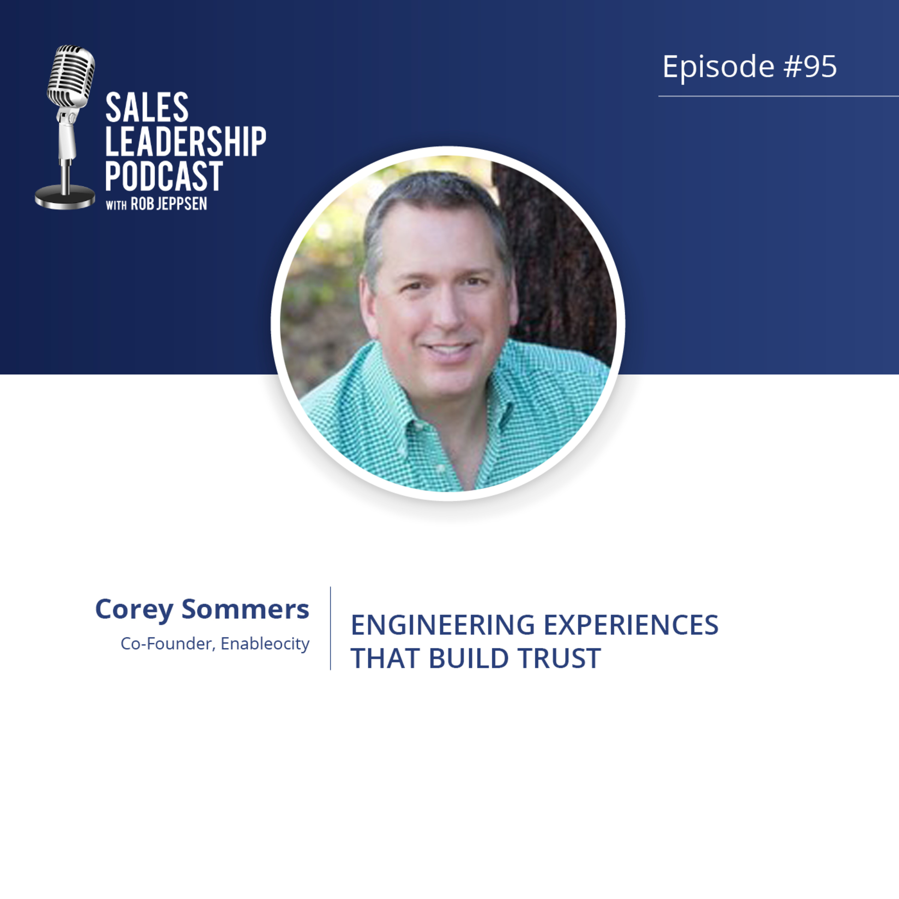Episode 95: #95: Corey Sommers of Enableocity — Engineering Experiences That Build Trust