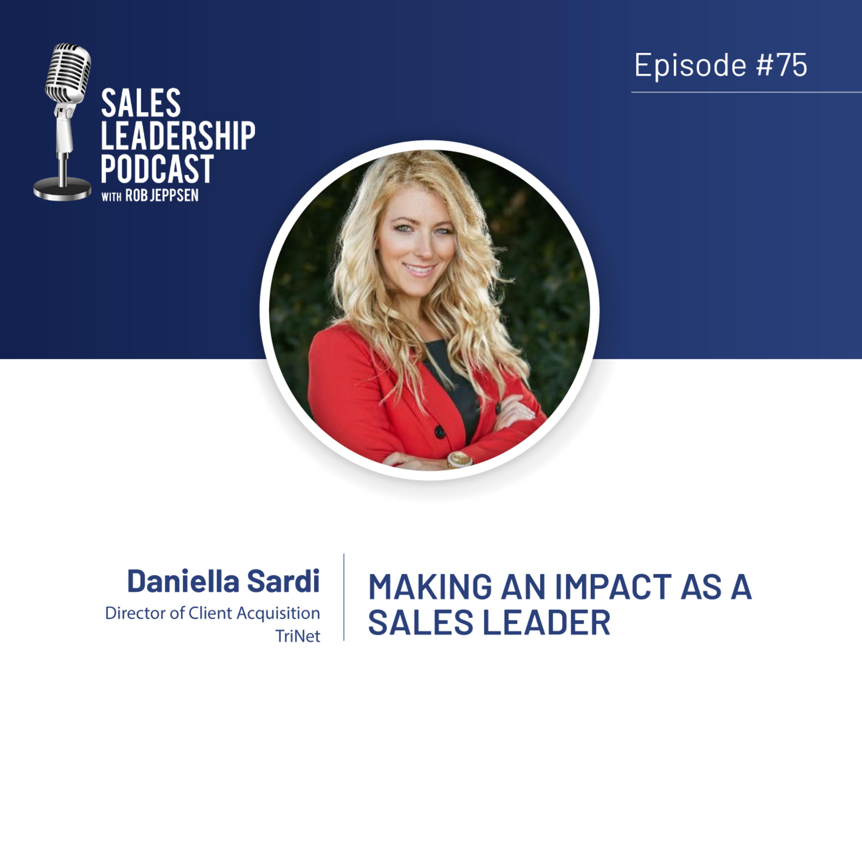 Episode 75: #75: Daniella Sardi of TriNet — Making an Impact as a Sales Leader