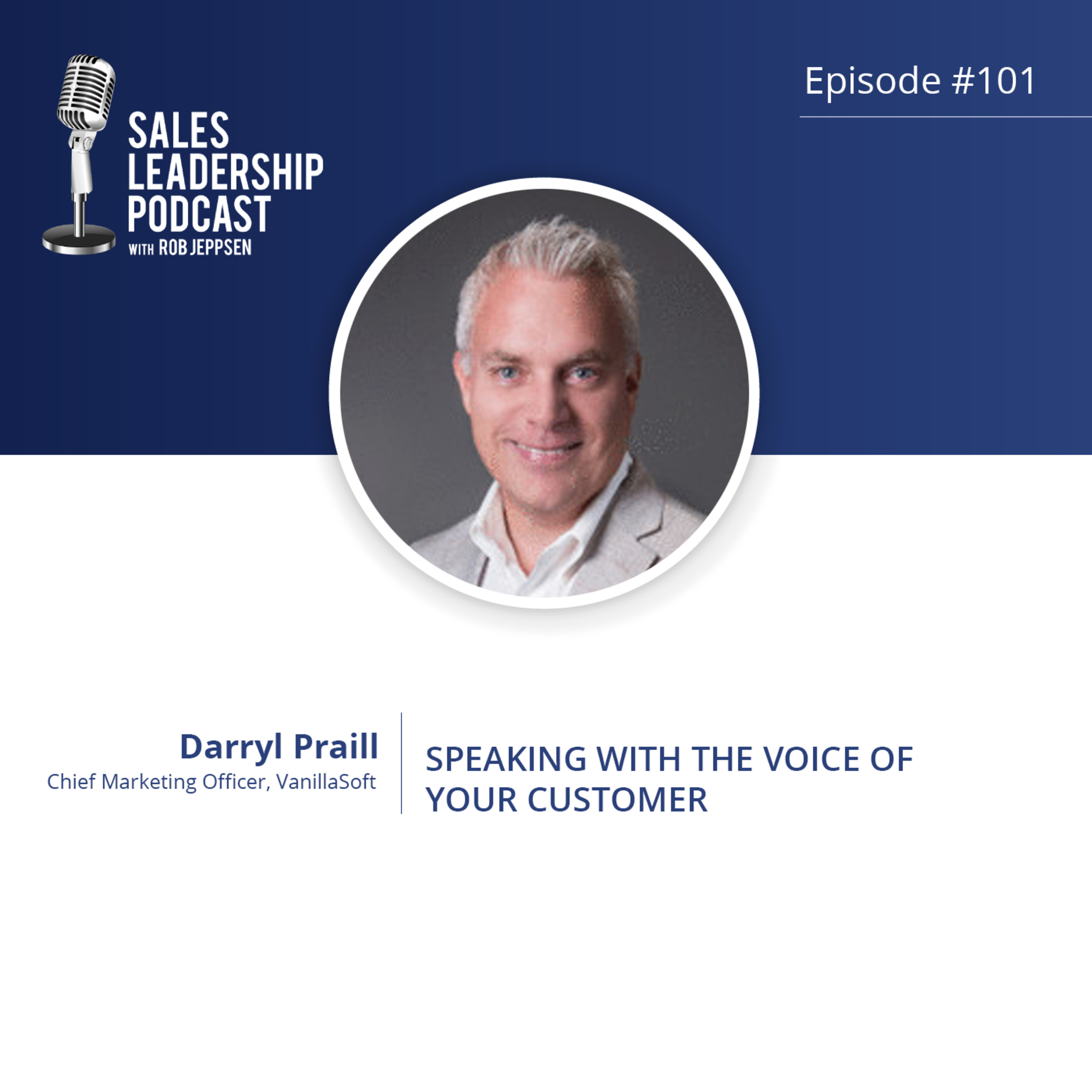 Episode 101: #101: Darryl Praill of VanillaSoft — Speaking With the Voice of Your Customer