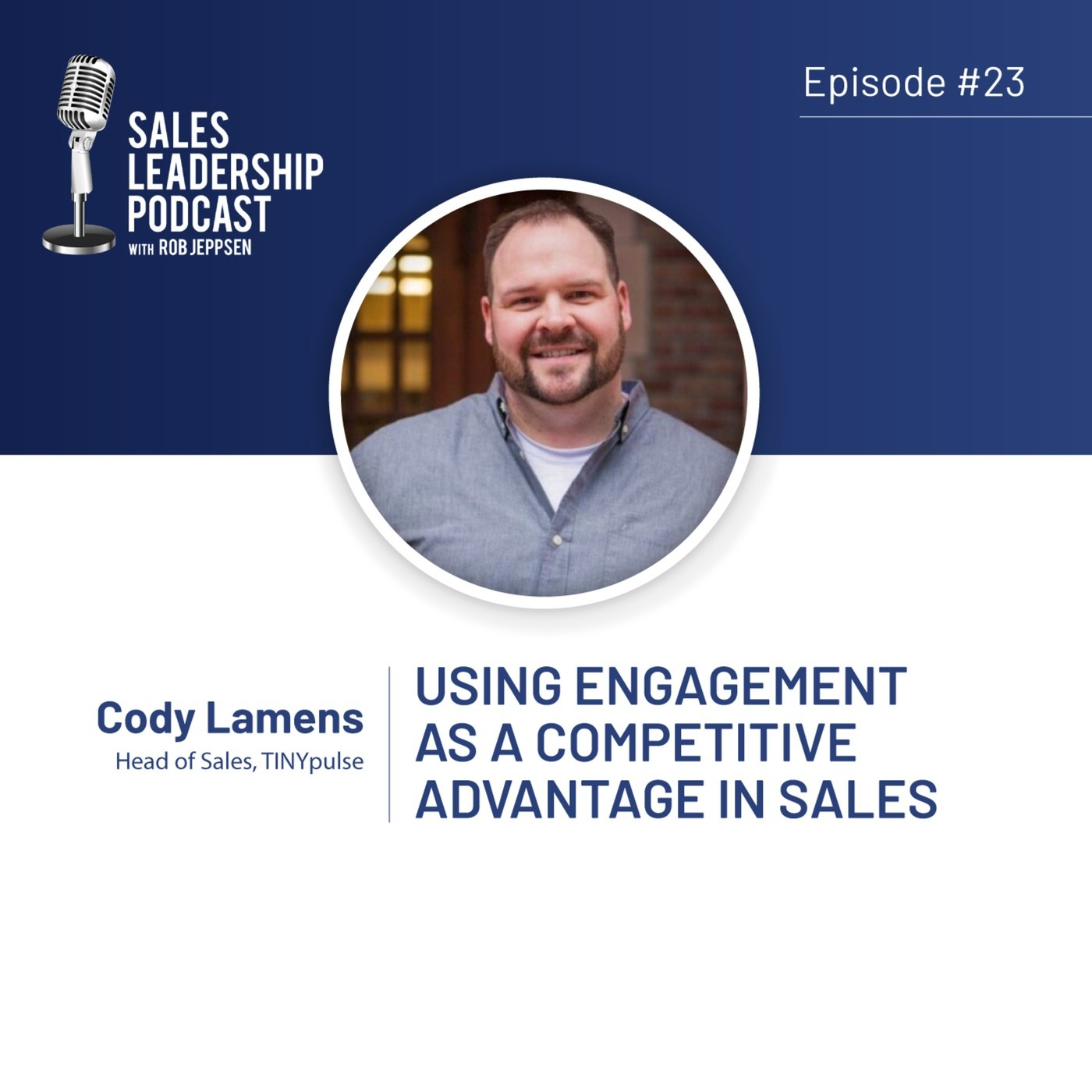 Sales Leadership Podcast 23: #23: Cody Lamens of TINYpulse—Using engagement as a Competitive Advantage in Sales