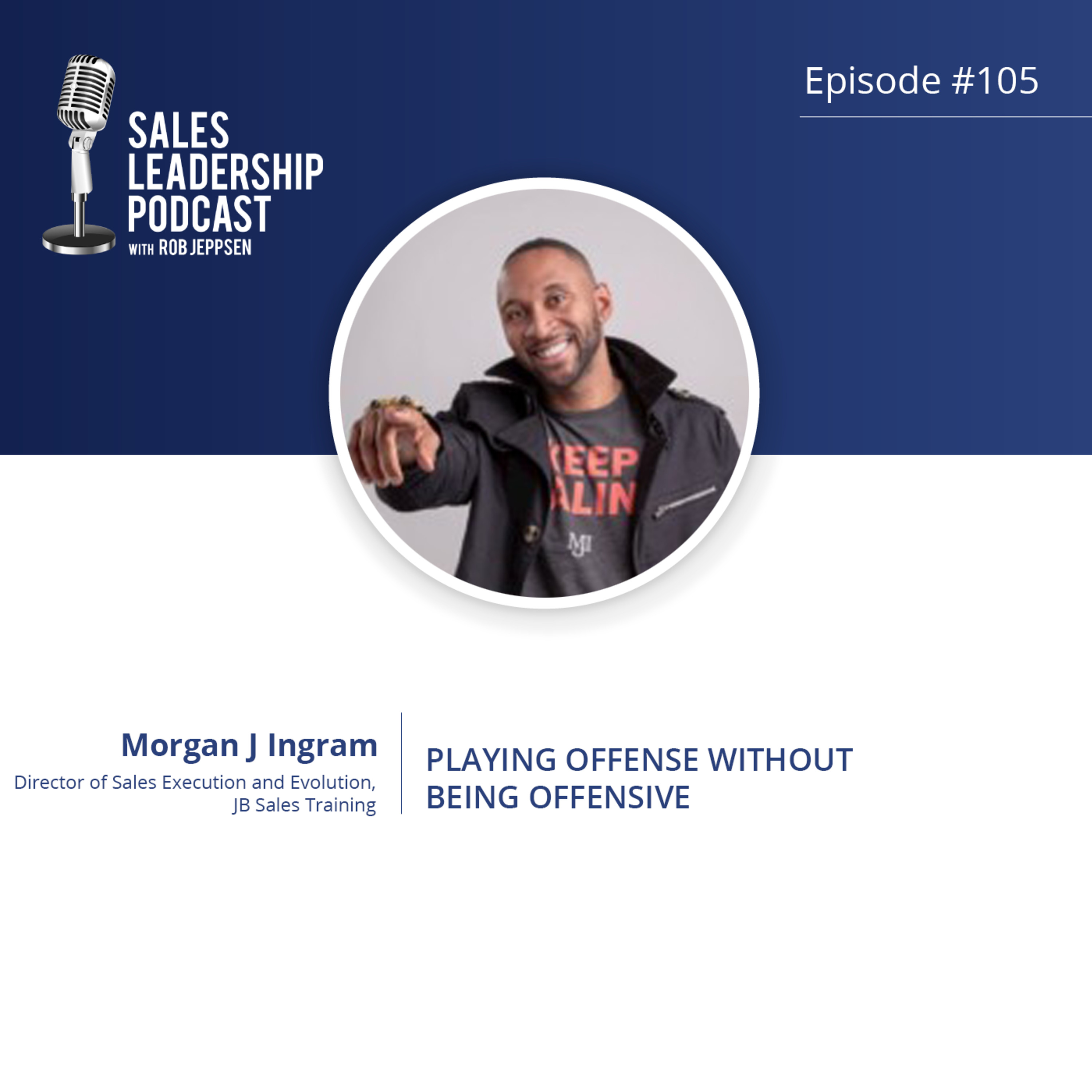 Episode 105: #105: Morgan Ingram, Director of Sales Execution and Evolution — Playing Offense without Being Offensive