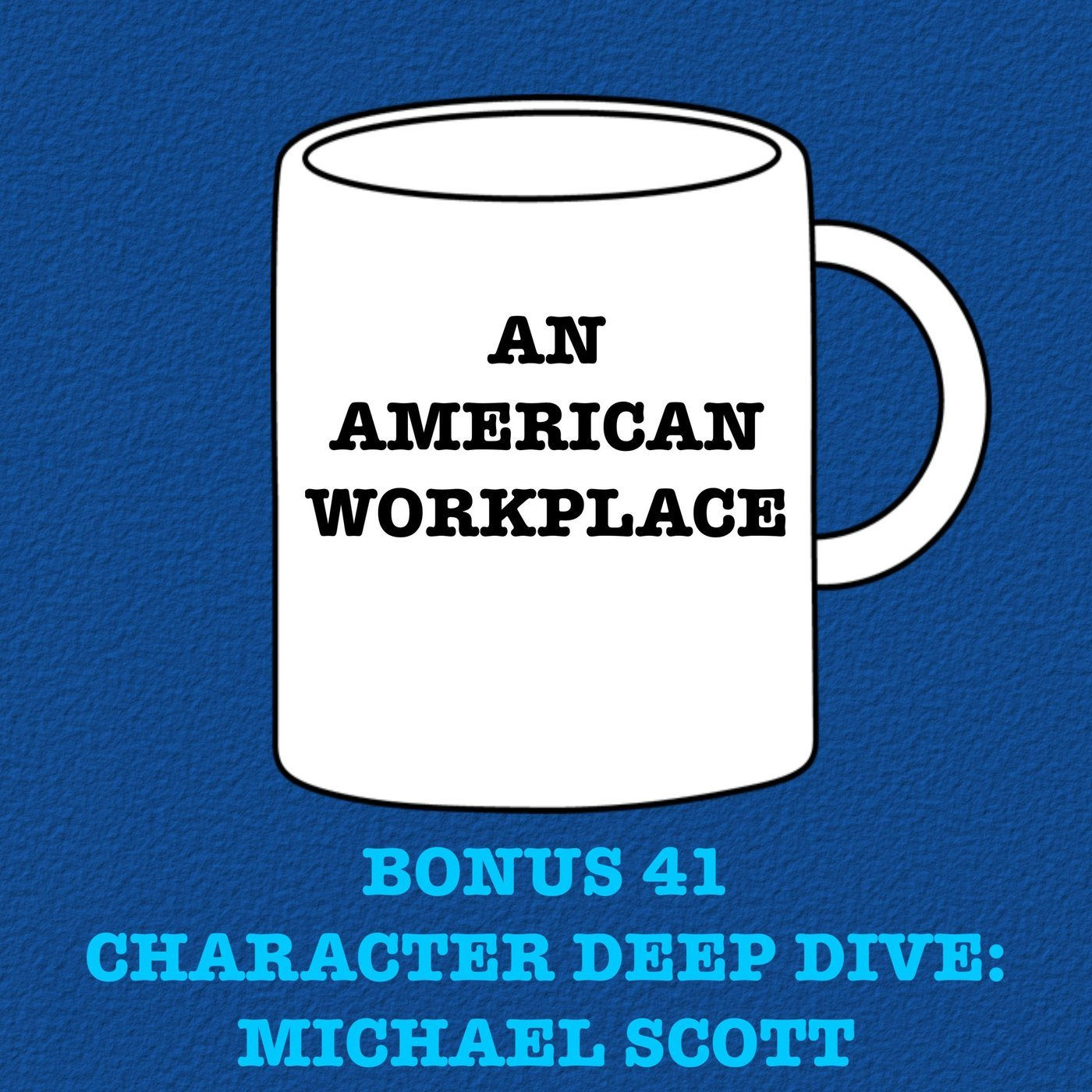 An American Workplace | A 'The Office' Podcast patreon41: Bonus 41 - Character Deep Dive: Michael Scott