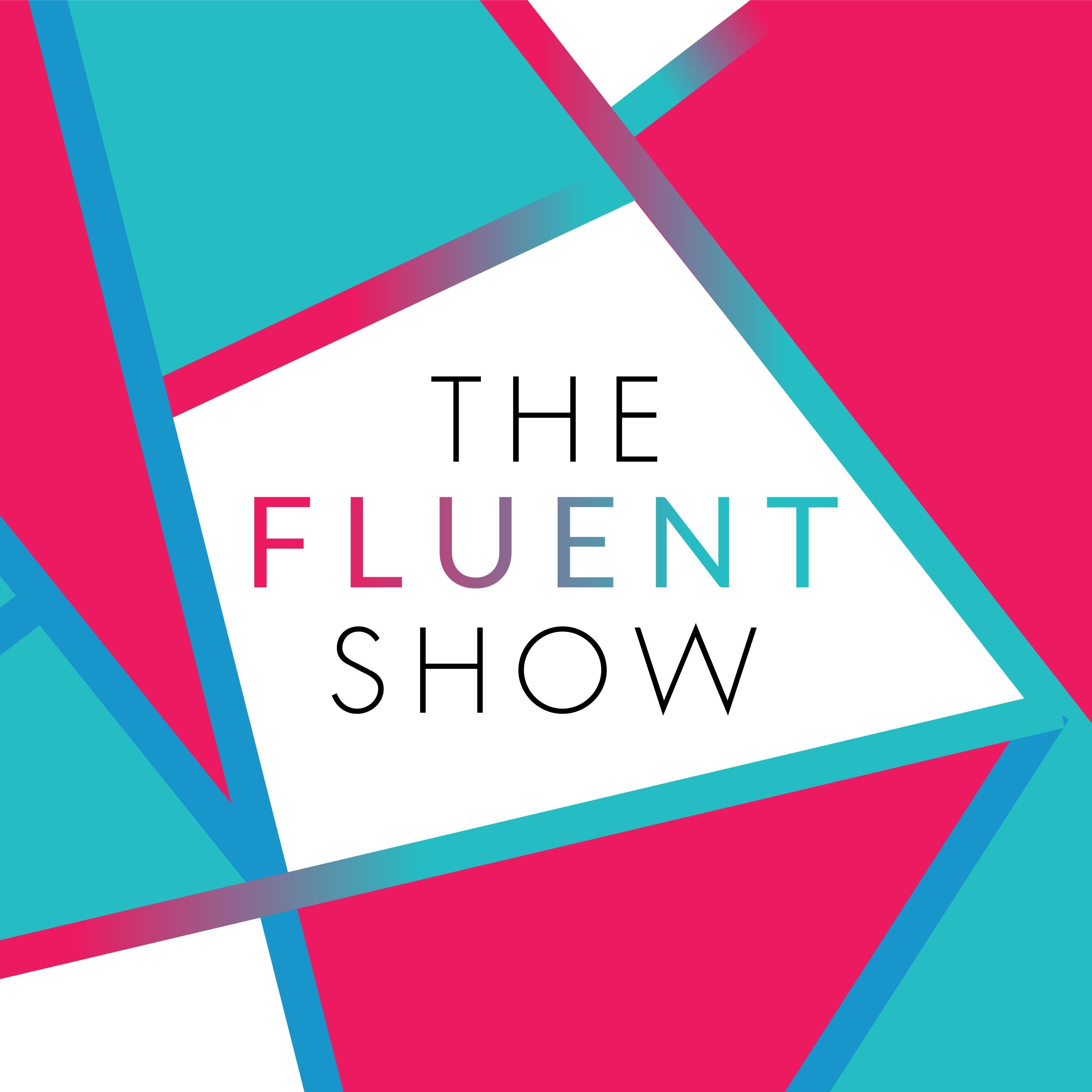 The Fluent Show
