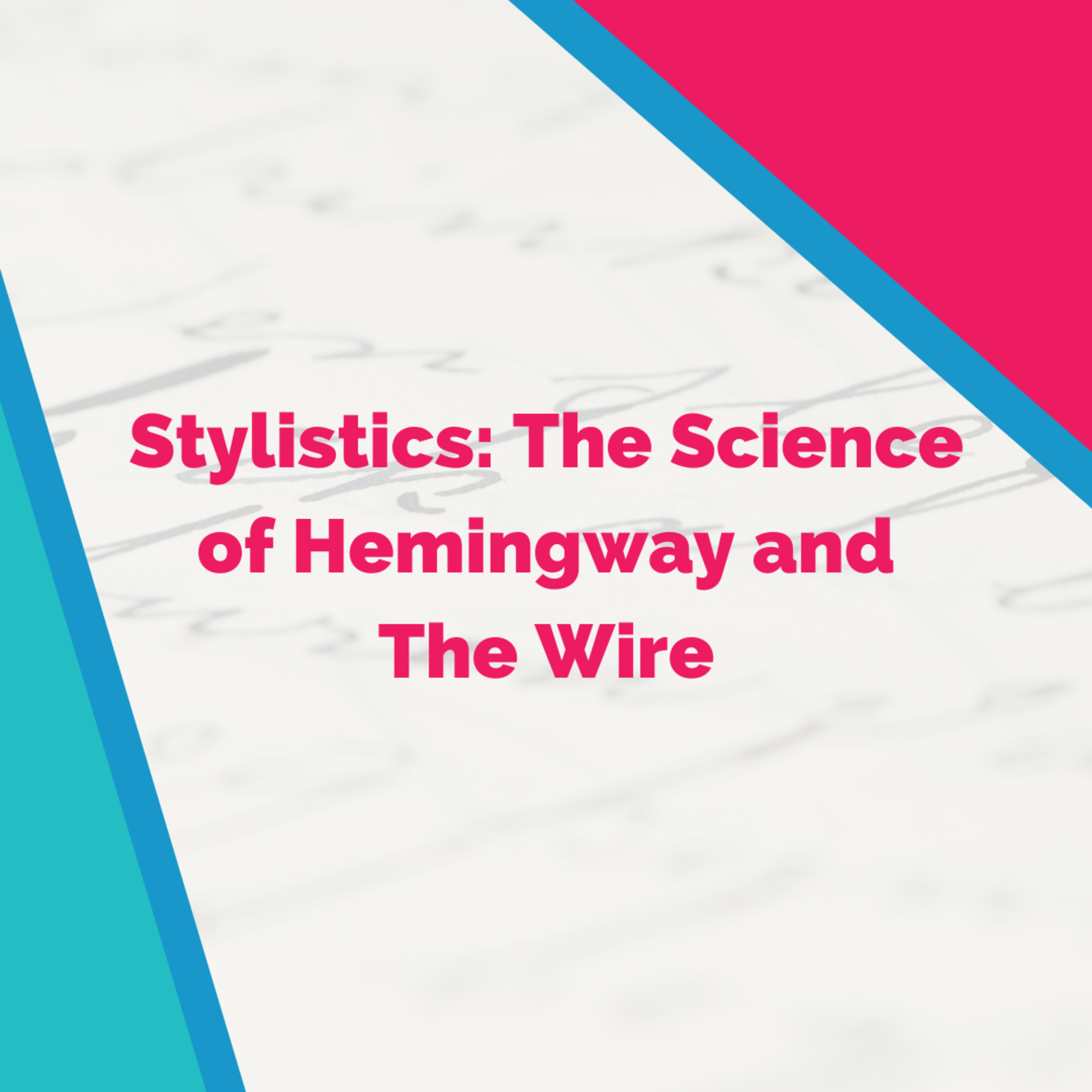 Stylistics: The Science of Hemingway and The Wire (with Professor Dan McIntyre)