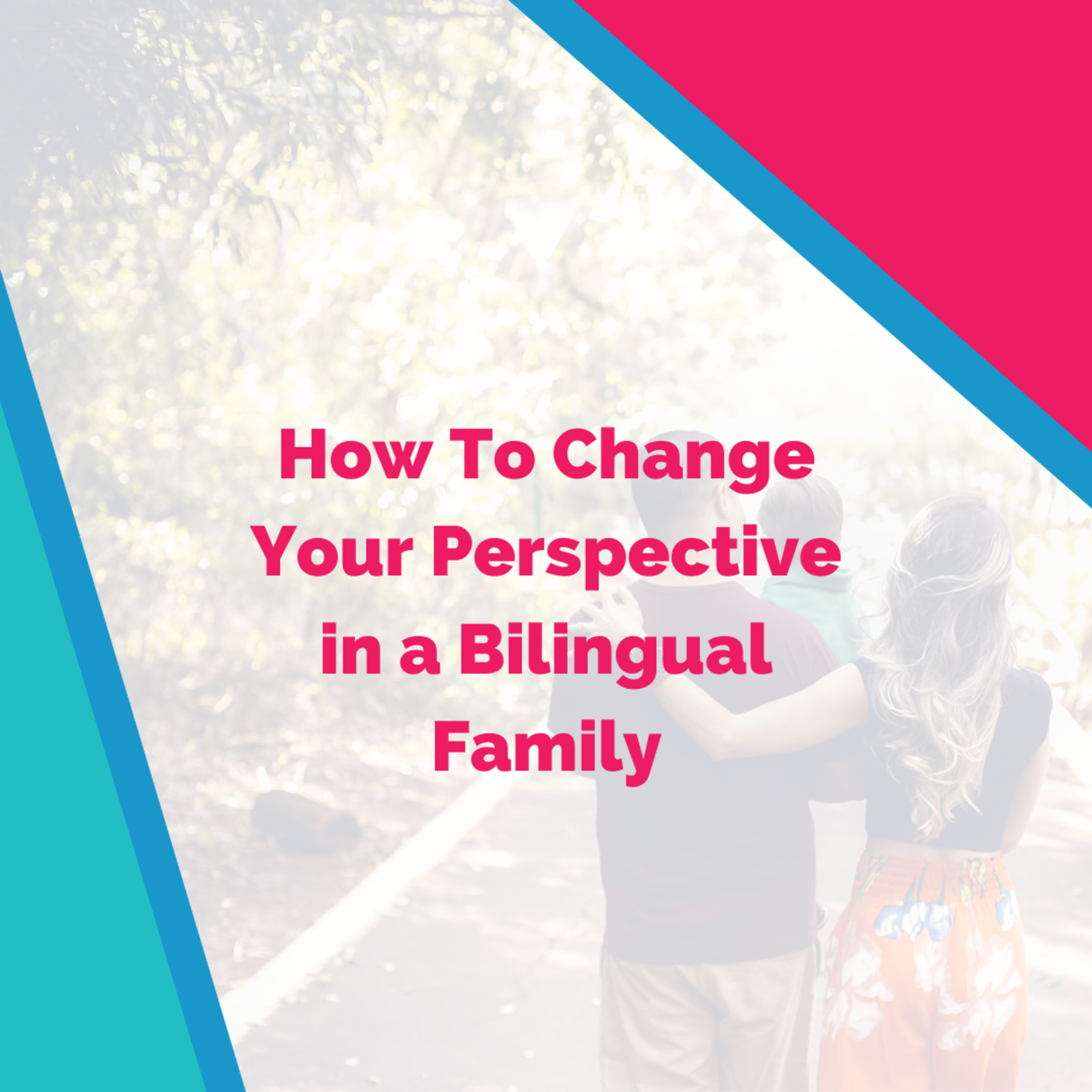 How To Navigate Bilingual Love and Change Your Family Perspective