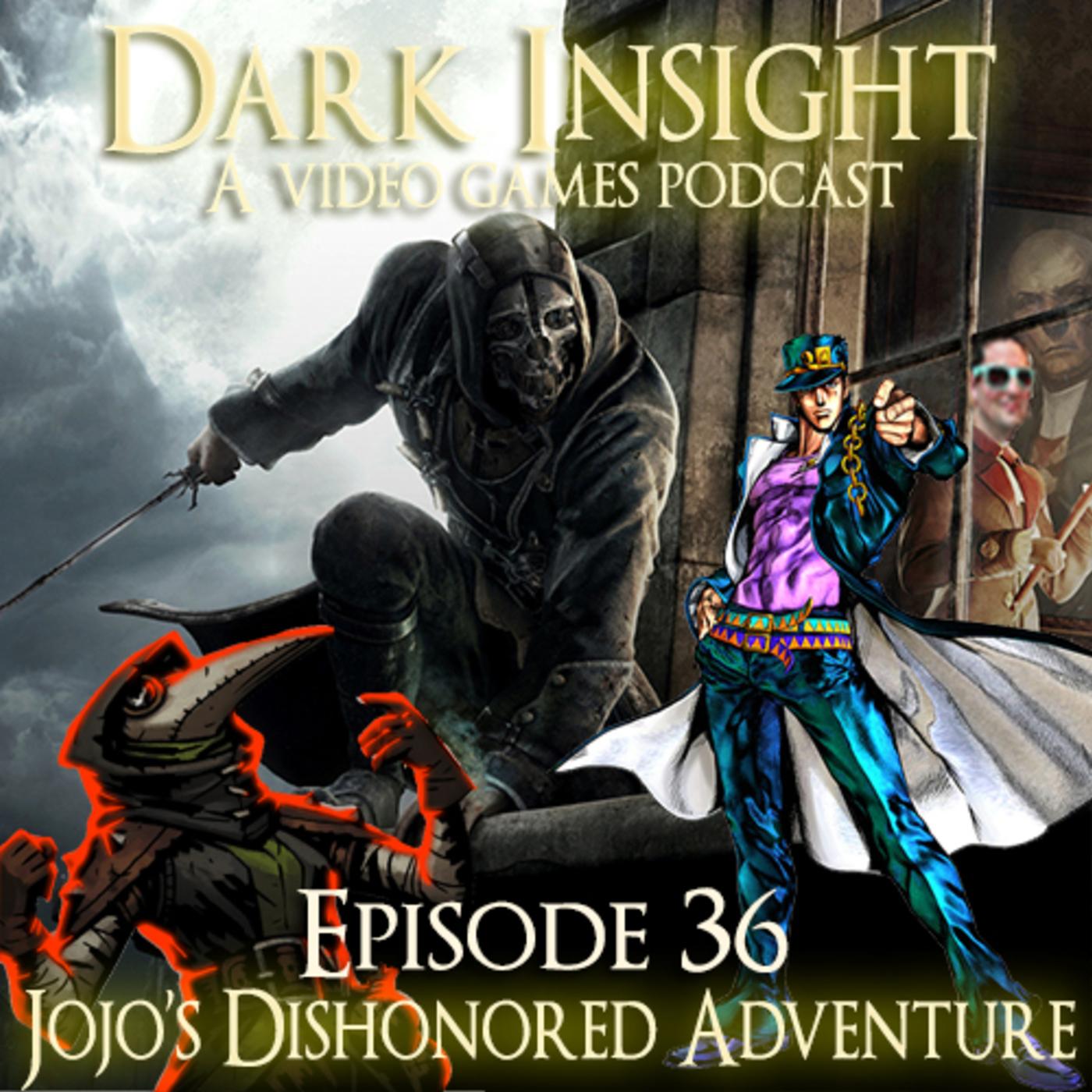 Dark Insight Episode 36: JoJo's Dishonored Adventure