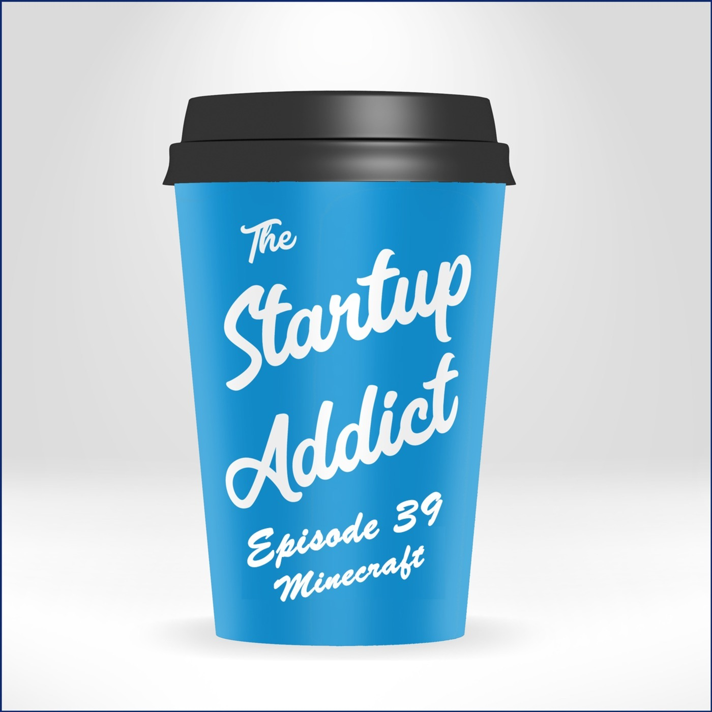 The Startup Addict Episode 39: Episode 39 - Minecraft and Business