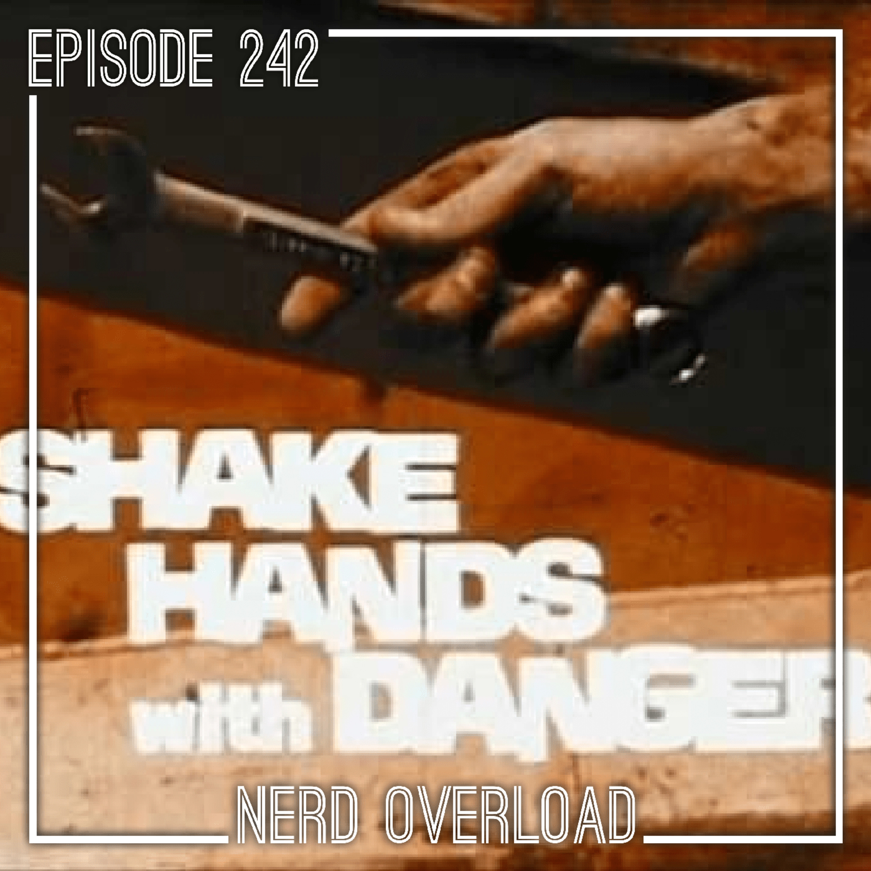 Episode 242 - Shake Hands With Danger
