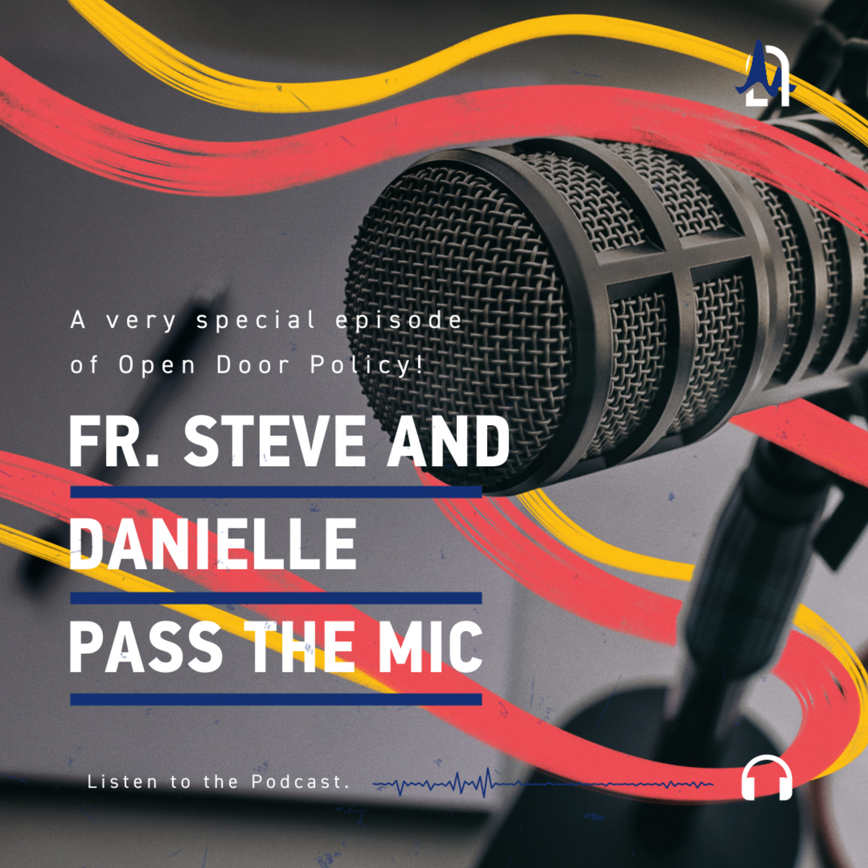 Episode 61: Fr. Steve and Danielle Pass the Mic