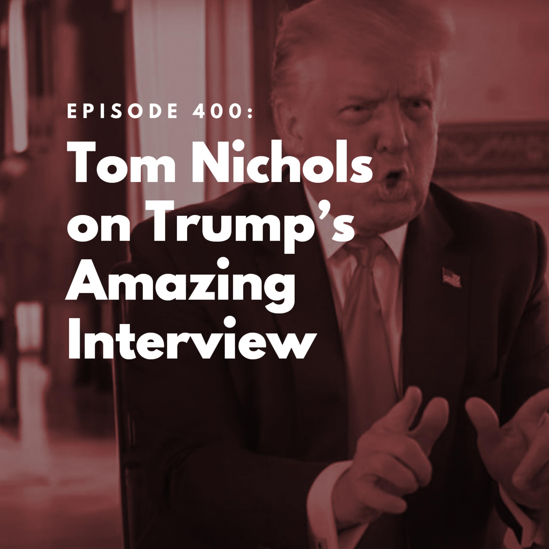 Tom Nichols on Trump's Amazing Interview