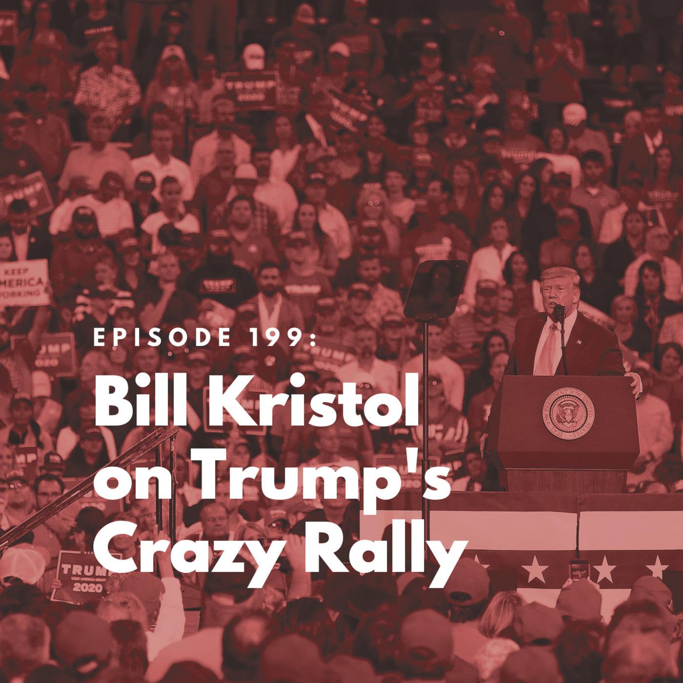 The Bulwark Podcast: Bill Kristol on Trump's Crazy Rally