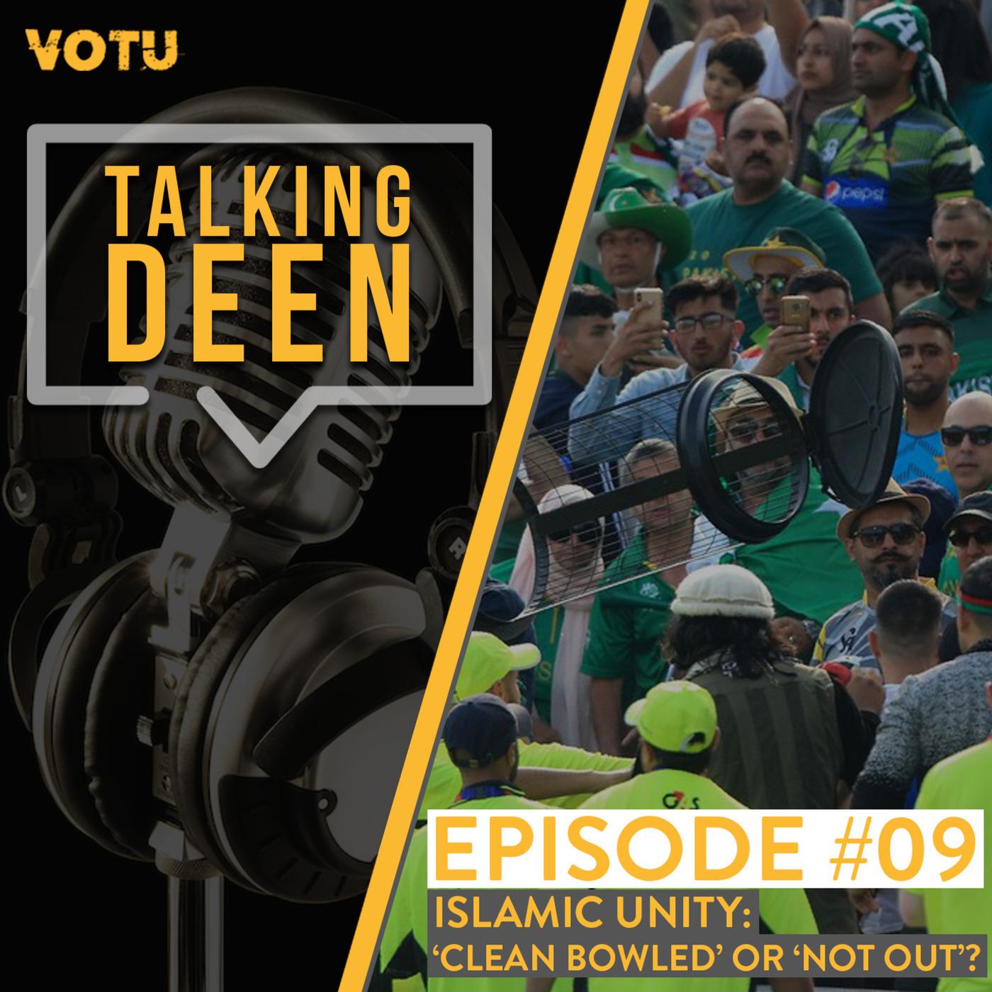Talking Deen islamic-unity-clean-bowled-not-out: Ep 9: Islamic Unity: 'Clean Bowled' or 'Not Out'?