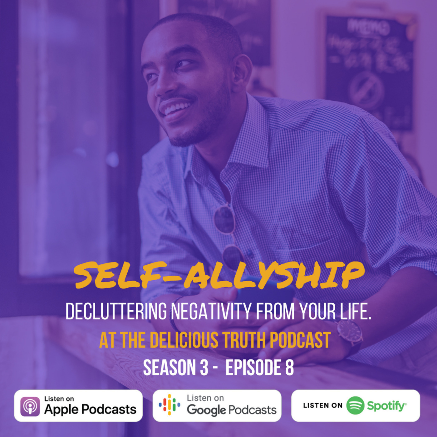 The Delicious Truth Podcast: Season 3 - Episode 8: Self-Allyship, Decluttering Negativity From Your Life.