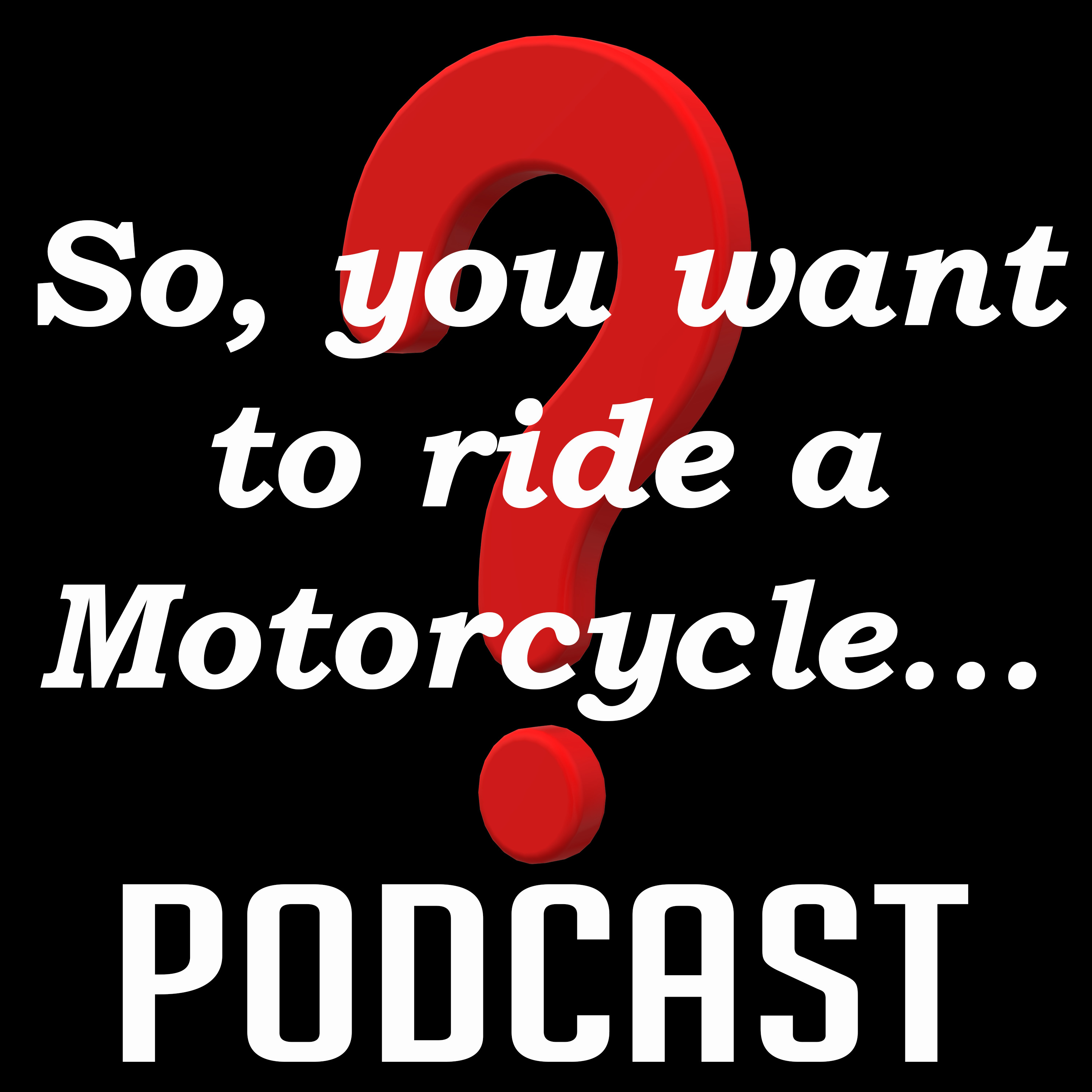 So, you want to ride a Motorcycle? – Lyssna här – Podtail